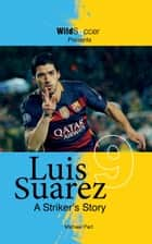 Luis Suarez : A Striker's Story ebook by Michael Part