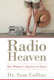 Radio Heaven - One Woman's Journey to Grace ebook by Dr. Sam Collins