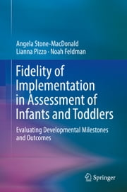 Fidelity of Implementation in Assessment of Infants and Toddlers - Evaluating Developmental Milestones and Outcomes ebook by Angela Stone-MacDonald, Lianna Pizzo, Noah Feldman