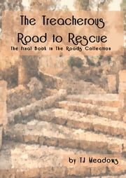 The Treacherous Road to Rescue ebook by TJ Meadows