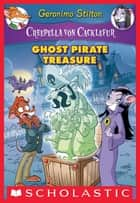 Creepella von Cacklefur #3: Ghost Pirate Treasure - A Geronimo Stilton Adventure ebook by