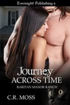 Journey Across Time ebook by C.R. Moss