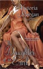 The Daughter of an Earl ebook by Victoria Morgan