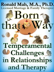 Born that Way, Temperamental Challenges in Relationships and Therapy ebook by Ronald Mah