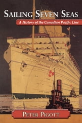 Sailing Seven Seas - A History of the Canadian Pacific Line ebook by Peter Pigott
