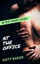 At The Office - My Best Friend's Father, #3 ebook by Katy Baker