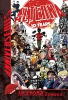 Alterna AnniverSERIES Anthology - 10 Years of Creator-Owned Comics eBook by Jeremy Massie, Jeff McComsey, Peter Simeti,...