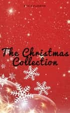 The Christmas Collection (Illustrated Edition) eBook by Louisa May Alcott, O. Henry, Mark Twain,...
