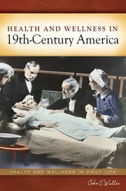 Health and Wellness in 19th-Century America ebook by John C. Waller