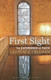 First Sight - The Experience of Faith ebook by Laurence Freeman