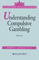 Understanding Compulsive Gambling - Recovery from Compulsive Gambling ebook by Harry L. Lesieur, Ph.D.
