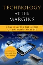 Technology at the Margins ebook by Sailesh Chutani,Jessica Rothenberg Aalami,Akhtar Badshah,M. Yunus
