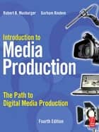 Introduction to Media Production - The Path to Digital Media Production ebook by Gorham Kindem, Robert B. Musburger, PhD