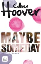 Maybe Someday - Roman eBook by Colleen Hoover, Kattrin Stier