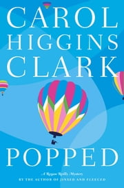 Popped - A Regan Reilly Mystery ebook by Carol Higgins Clark