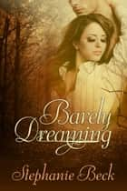 Barely Dreaming ebook by Stephanie Beck