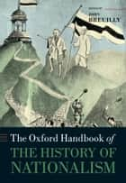 The Oxford Handbook of the History of Nationalism ebook by John Breuilly