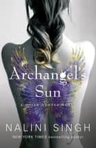 Archangel's Sun - Guild Hunter Book 13 ebook by Nalini Singh