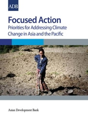 Focused Action - Priorities for Addressing Climate Change in Asia and the Pacific ebook by Asian Development Bank