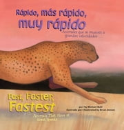 Rápido, más rápido, muy rápido/Fast, Faster, Fastest - Animales que se mueven a grandes velocidades/Animals That Move at Great Speeds ebooks by Michael Dahl, Brian Jensen