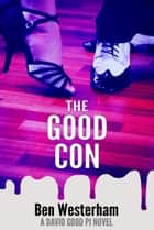 The Good Con - a David Good PI novel ebook by Ben Westerham