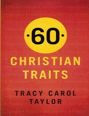 60 Christian Traits ebook by Tracy Carol Taylor