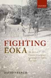 Fighting EOKA: The British Counter-Insurgency Campaign on Cyprus, 1955-1959 ebook by David French