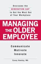 Managing the Older Employee ebook by Casey Hawley