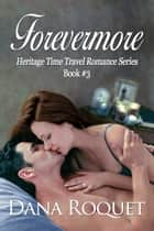 Forevermore (Heritage Time Travel Romance Series, Book 3) ebook by Dana Roquet