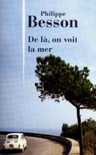 De là, on voit la mer ebook by Philippe BESSON