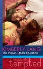 The Million-Dollar Question (Mills & Boon Modern Tempted) 電子書籍 by Kimberly Lang
