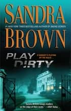 Play Dirty - A Novel ebook by Sandra Brown