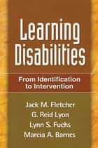 Learning Disabilities - From Identification to Intervention ebook by Jack M. Fletcher, Phd, G. Reid Lyon,...