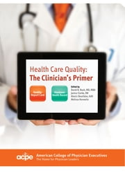 Health Care Quality: The Clinician's Primer ebook by David B. Nash MD, MBA,Janice Clarke RN