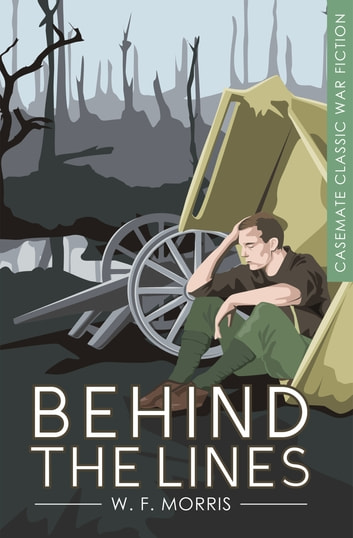 Behind the Lines - A Novel ebook by W. F. Morris