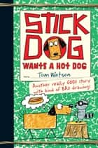 Stick Dog Wants a Hot Dog ebook by Tom Watson