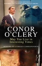 May You Live in Interesting Times ebook by Conor O'Clery