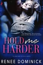 Hold Me Harder ebook by Renee Dominick
