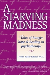 A Starving Madness - Tales of Hunger, Hope, and Healing in Psychotherapy ebook by Ph.D. Judith Ruskay Rabinor