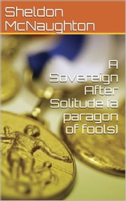 A Sovereign After Solitude - A Paragon of Fools ebook by Daniel Simpson,Sheldon McNaughton