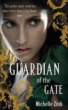 Guardian Of The Gate - Number 2 in series ebook by Michelle Zink