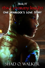 One Warlock's Love Story: That Stormy Knight ebook by Shad O. Walker