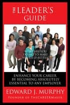 The Leader's Guide: For When Its Your Time to Lead ebook by Edward J. Murphy