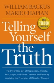 Telling Yourself the Truth - Find Your Way Out of Depression, Anxiety, Fear, Anger, and Other Common Problems by Applying the Principles of Misbelief Therapy ebook by Kobo.Web.Store.Products.Fields.ContributorFieldViewModel