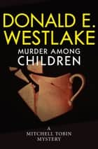 Murder Among Children ebook by Donald E Westlake