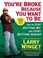 You're Broke Because You Want to Be ebook by Larry Winget