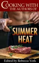 Cooking with the Authors of Summer Heat ebook by