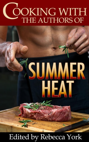 Cooking with the Authors of Summer Heat ebook by Caridad Pineiro,Nina Bruhns,Jennifer Lowery,Taylor Lee,Traci Hall,Stephanie Queen,Alicia Street,Kathy Ivan,Jackie Ivie,Michele Hauf,Rachelle Ayala,Katy Walters,Melissa Keir,Dani Haviland,Jacquie Biggar