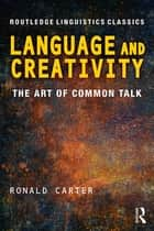 Language and Creativity - The Art of Common Talk ebook by Ronald Carter