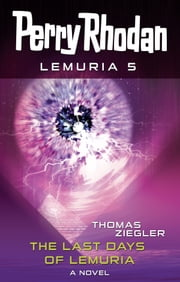 Perry Rhodan Lemuria 5: The Last Days of Lemuria ebook by Thomas Ziegler